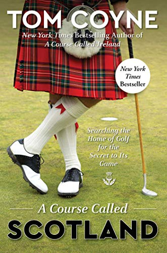 A Course Called Scotland: Searching the Home of Golf for the Secret to Its Game por Tom Coyne