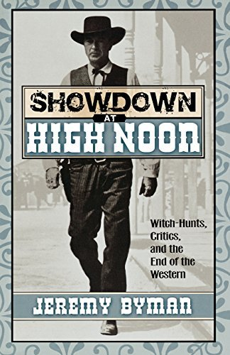 Showdown at High Noon: Witch-Hunts, Critics, and the End of the Western (The Scarecrow Filmmakers Series) by Jeremy Byman (2004-06-14)