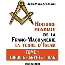 Histoire mondiale de la Franc-Maçonnerie en terre d'Islam - tome 1 Turquie - Egypte - Iran (01)