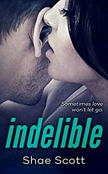 Indelible (Unfinished Book 2) by [Scott, Shae]