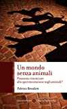 Image de Un mondo senza animali: Possiamo rinunciare alla sperimentazione sugli animali? (Quality paperbacks)