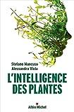 L'Intelligence des plantes - Sensibilité et communication dans le monde végétal