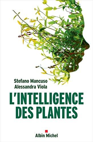 L'Intelligence des plantes: Sensibilité et communication dans le monde végétal