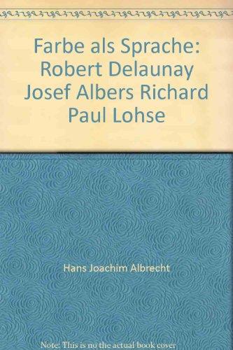 Farbe als Sprache. Robert Delaunay, Josef Albers, Richard Paul Lohse. Buch-Cover