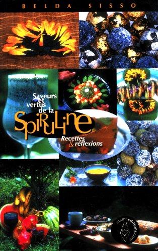 Saveurs et vertus de la spiruline - recettes et reflexions