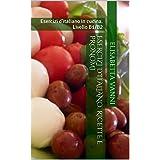 Esercizi d'italiano. Ricette e pronomi: Esercizi d'italiano in cucina. Livello B1/B2 (Italian Edition)
