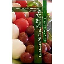 Ricette e pronomi: Esercizi d'italiano in cucina. Livello B1/B2 (Italian Edition)