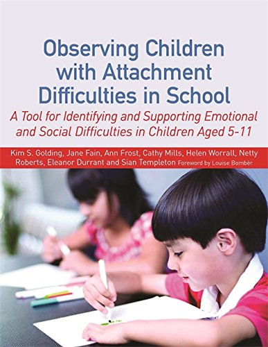 Observing Children with Attachment Difficulties in School: A Tool for Identifying and Supporting Emotional and Social Difficulties in Children Aged 5-11