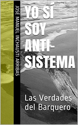 Yo sí soy Anti- sistema: Las Verdades del Barquero