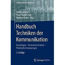 Handbuch Techniken der Kommunikation: Grundlagen – Innovative Ansätze – Praktische Umsetzungen (Springer Reference Wirtschaft)