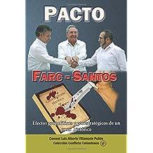 Pacto Farc-Santos: Efectos geopoliticos y geoestrategicos de un error historico (Coleccion Conflicto Colombiano)