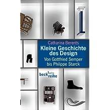 Kleine Geschichte des Design: Von Gottfried Semper bis Philippe Starck