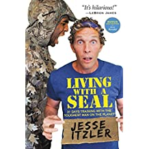 Living with a SEAL: 31 Days Training with the Toughest Man on the Planet (English Edition)