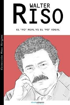El Yo real v/s el Yo ideal: 1 (Colección Riso Singles) de [Riso, Walter]