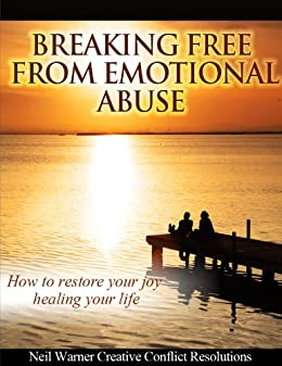 Breaking Free from Emotional Abuse:: How to Restore Your Joy by Healing Your Life (Healing Emotional Abuse Book 2) by [Warner, Neil]