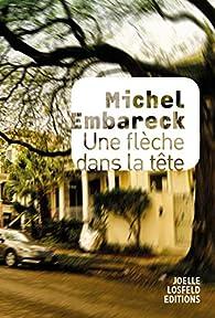 Une flèche dans la tête par Michel Embareck