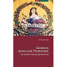 Sachsens heimliche Herrscher: Die starken Frauen der Wettiner