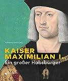 Kaiser Maximilian I: Ein großer Habsburger