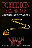 Book cover image for Forbidden Beginnings: Jacqueline's Tragedy: A Chris Ravello Medical Thriller