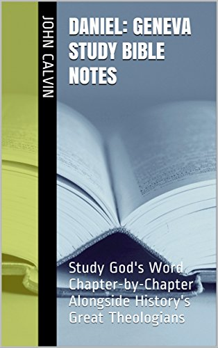 Daniel: Geneva Study Bible Notes: Study God's Word Chapter-by-Chapter Alongside History's Great Theologians (Essential Bible Commentary)
