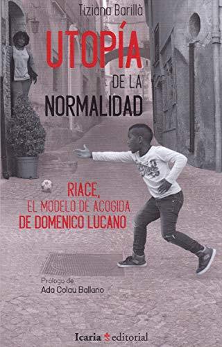 Utopía de la normalidad.: Riace, el modelo de acogida de Domenico Lucano (Fuera de colección)