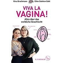 Viva la Vagina!: Alles über das weibliche Geschlecht
