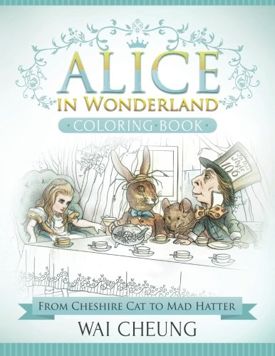 Alice in Wonderland Coloring Book: From Cheshire Cat to Mad Hatter (Cheshire Cat Und Mad Hatter)