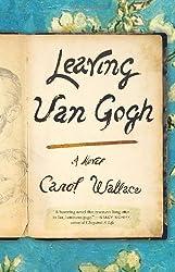 Leaving Van Gogh by Carol Wallace (2011-04-19)
