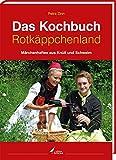 Das Kochbuch Rotkäppchenland: Märchenhaftes aus Knüll und Schwalm