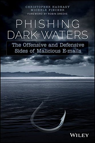 Phishing Dark Waters: The Offensive and Defensive Sides of Malicious Emails por Christopher Hadnagy
