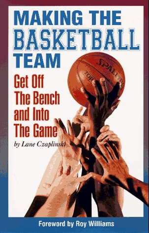 Making the Basketball Team: Get Off the Bench and into the Game por Lane Czaplinski