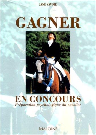 Gagner en concours. Préparation psychologique du cavalier par Jane Savoie