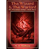 [ [ THE WIZARD AND THE WARLORD: THE WARDSTONE TRILOGY BOOK THREE BY(MATHIAS, MR M R )](AUTHOR)[PAPERBACK]