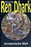 Ren Dhark. Drakhon-Zyklus, Bd. 21: Unheimliche Welt - Werner K Giesa, Uwe H Grave, Alfred Bekker, Conrad Shepherd