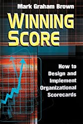 Winning Score: How to Design and Implement Winning Scorecards: How to Design and Implement Organizational Scorecards (Quality Management)