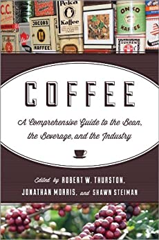 Coffee: A Comprehensive Guide to the Bean, the Beverage, and the Industry von [Thurston, Robert W.]
