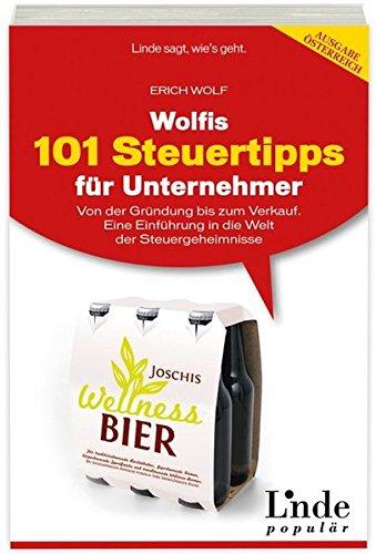Wolfis 101 Steuertipps für Unternehmer: Von der Gründung bis zum Verkauf. Eine Einführung in die Welt der Steuergeheimnisse