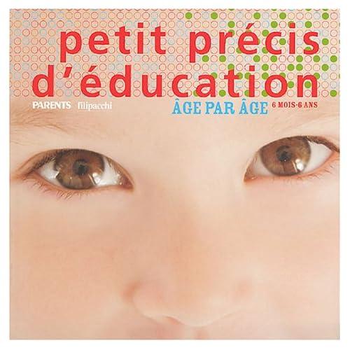 Petit précis d'éducation : Age par âge, 6 mois - 6 ans