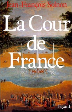 La cour de France par Jean-François Solnon