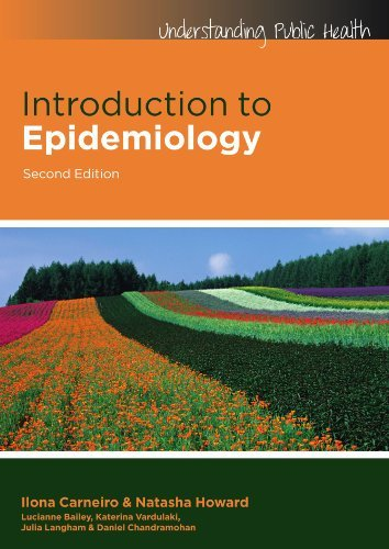 Introduction to Epidemiology (Understanding Public Health): Written by Ilona Carneiro, 2011 Edition, (2nd Edition) Publisher: Open University Press [Paperback]