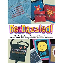 Bedazzled: 50+ Projects for You and Your Home Made With the Original Be-Dazzler Machine