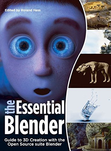 The Essential Blender: Guide to 3D Creation with the Open Source Suite Blender
