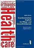 Grundwortschatz Englisch fŸr Pflegeberufe: Deutsch-Englisch Englisch-Deutsch ( 24. Februar 2014 )