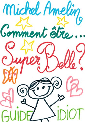 COMMENT ETRE SUPER BELLE ? (Guide idiot) (Ha ! Ha ! Ha ! t. 14)