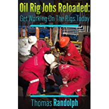 Oil Rig Jobs Reloaded: Get Working On The Rigs Today (English Edition)