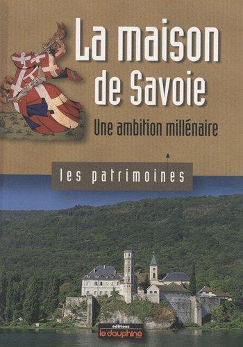 La maison de Savoie : Une ambition millénaire par André Palluel-Guillard