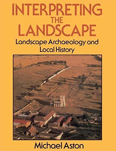 Interpreting the Landscape: Landscape Archaeology and Local History by Michael Aston (1985-11-27)