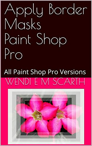 Apply Border Masks Paint Shop Pro: All Paint Shop Pro Versions (Paint Shop Pro Made Easy Book 310) (English Edition)
