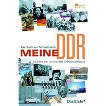 Meine DDR: Leben im anderen Deutschland (das Buch zur Fernsehserie)