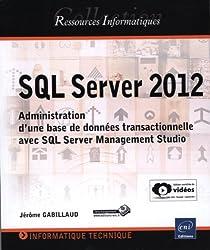 SQL Server 2012 - Administration d'une base de données transactionnelle avec SQL Server Management Studio (édition enrichie de vidéos)